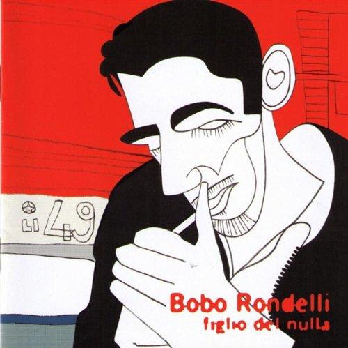 Bobo Rondelli, figlio del nulla